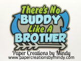 There s No Buddy Like a Brother Title